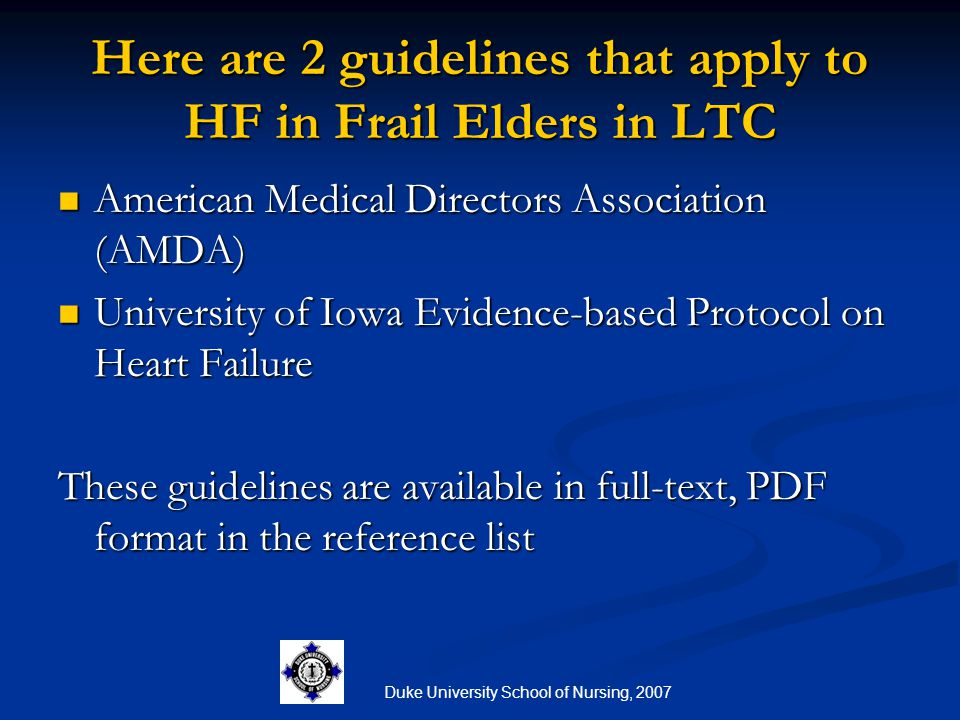 Here are 2 guidelines that apply to HF in Frail Elders in LTC