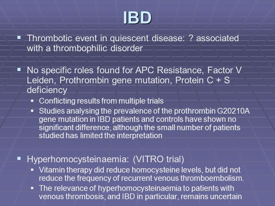 IBD Thrombotic event in quiescent disease: associated with a thrombophilic disorder.