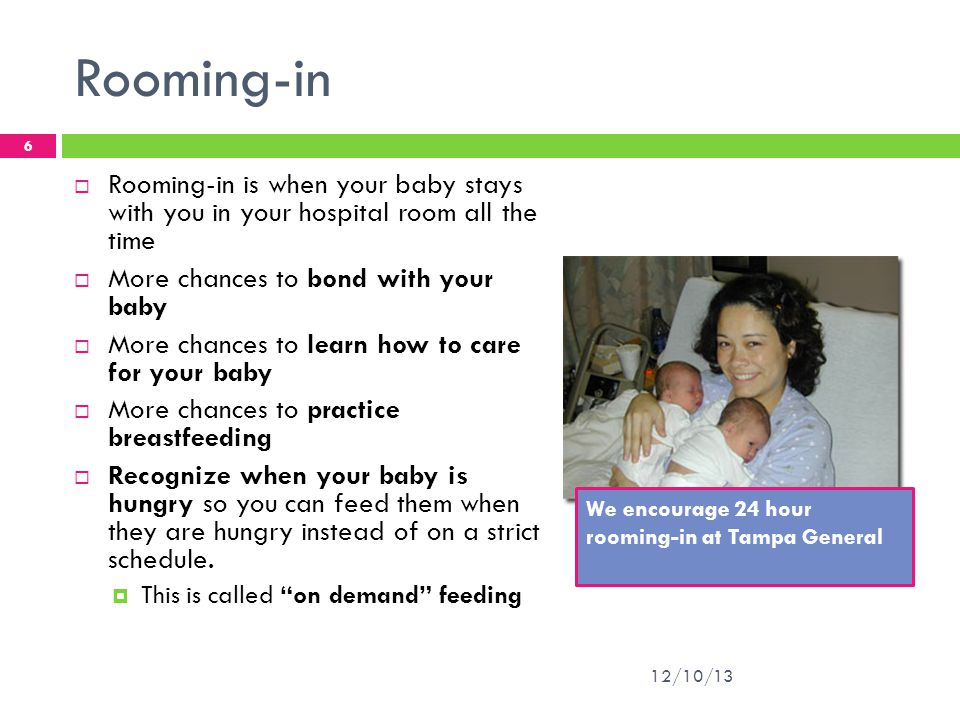 Rooming-in Rooming-in is when your baby stays with you in your hospital room all the time. More chances to bond with your baby.