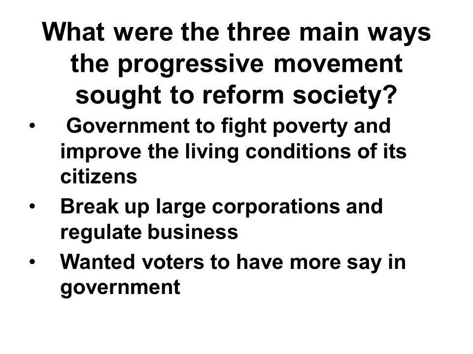 What were the three main ways the progressive movement sought to reform society