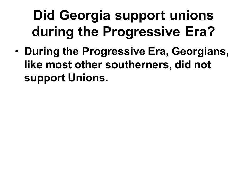 Did Georgia support unions during the Progressive Era