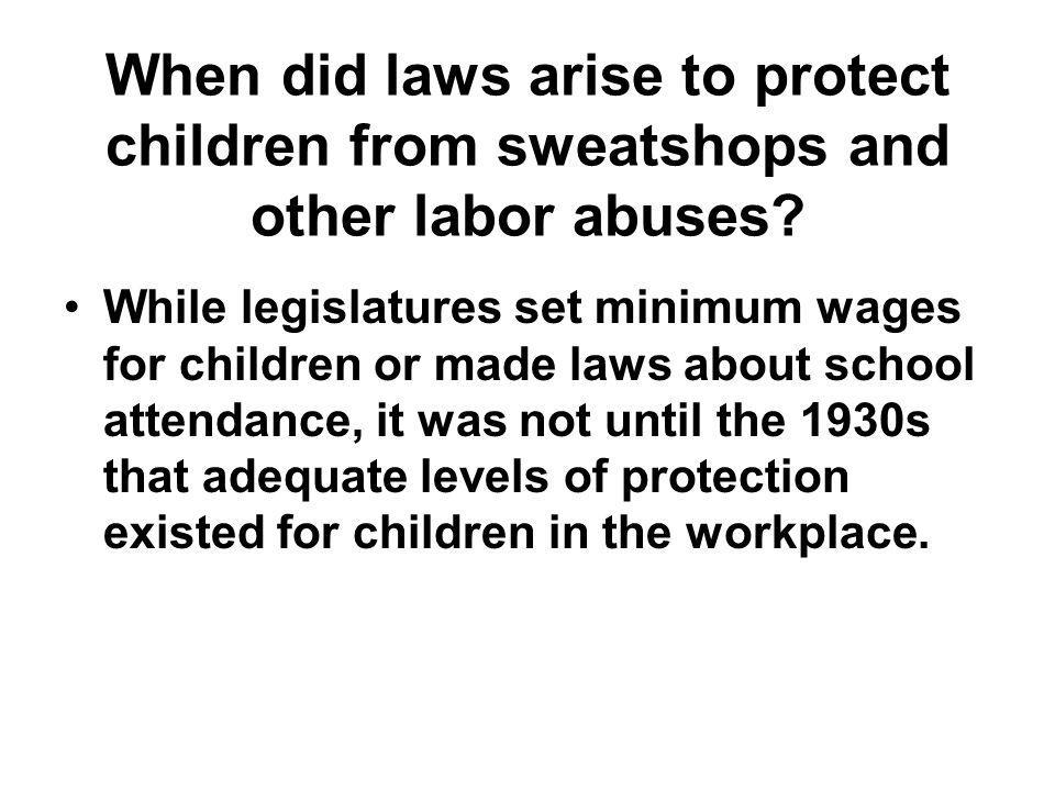 When did laws arise to protect children from sweatshops and other labor abuses