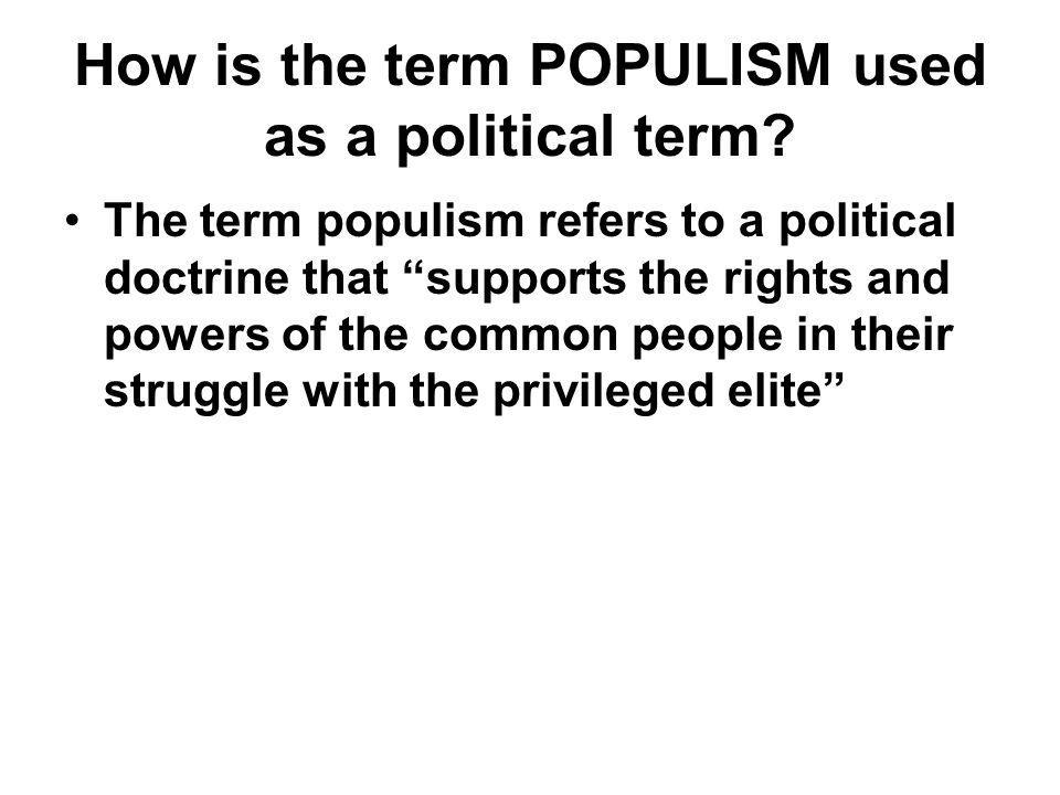 How is the term POPULISM used as a political term
