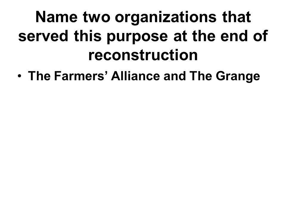 Name two organizations that served this purpose at the end of reconstruction
