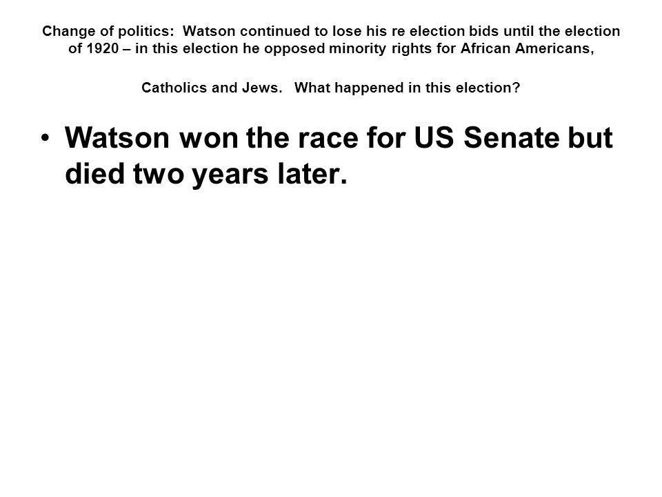 Watson won the race for US Senate but died two years later.
