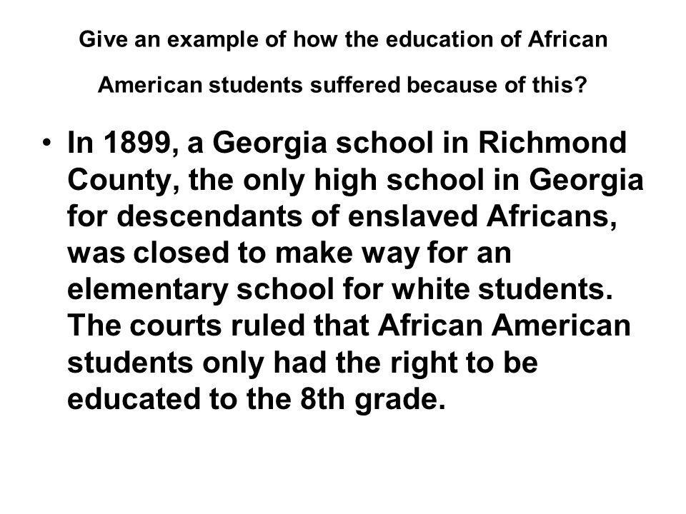Give an example of how the education of African American students suffered because of this