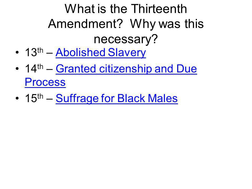 What is the Thirteenth Amendment Why was this necessary
