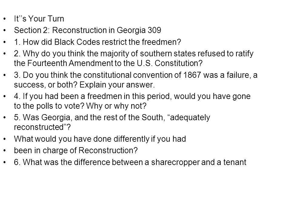 It''s Your Turn Section 2: Reconstruction in Georgia 309. 1. How did Black Codes restrict the freedmen