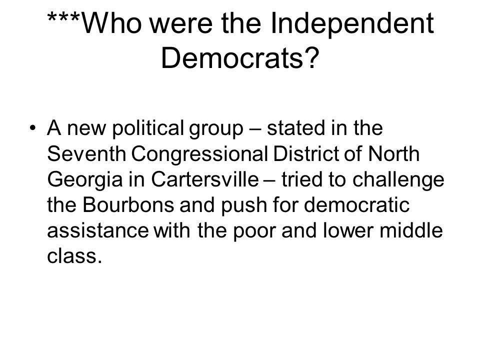 ***Who were the Independent Democrats