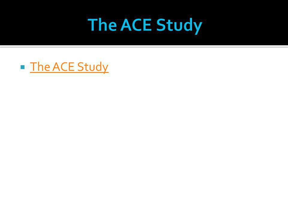 The ACE Study The ACE Study