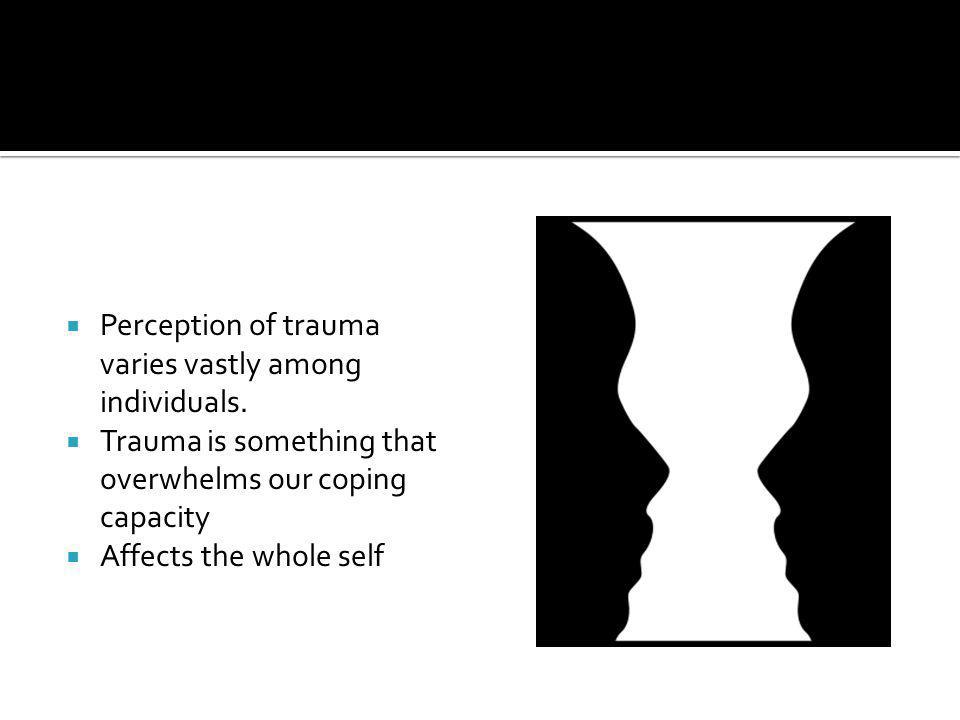 Perception of trauma varies vastly among individuals.