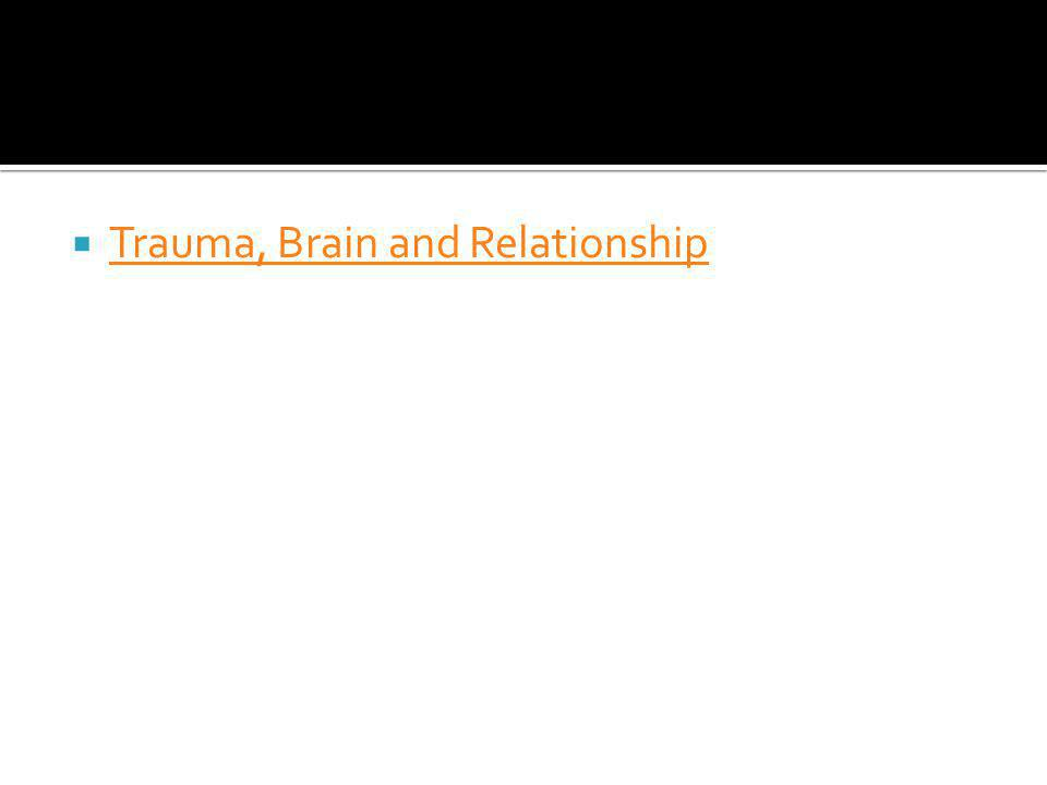 Trauma, Brain and Relationship