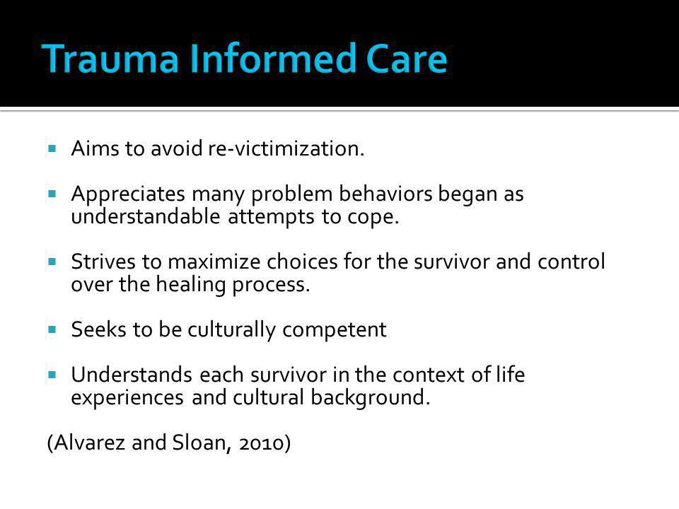 Trauma Informed Care Aims to avoid re-victimization.