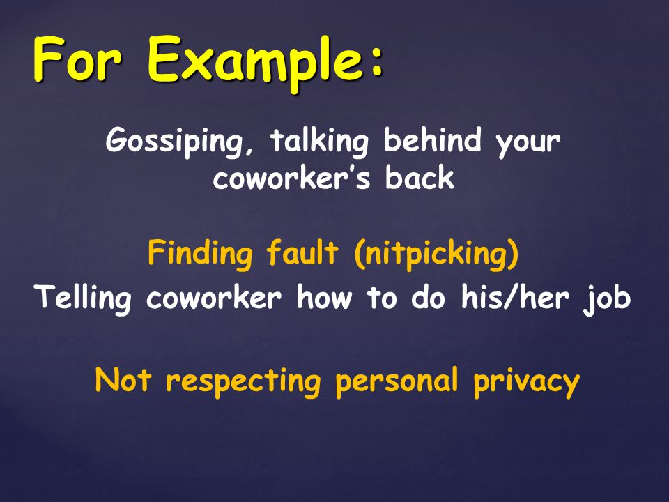 For Example: Gossiping, talking behind your coworker's back
