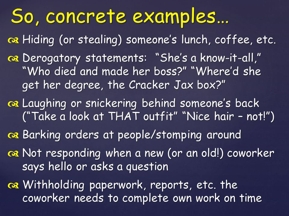 So, concrete examples… Hiding (or stealing) someone's lunch, coffee, etc.