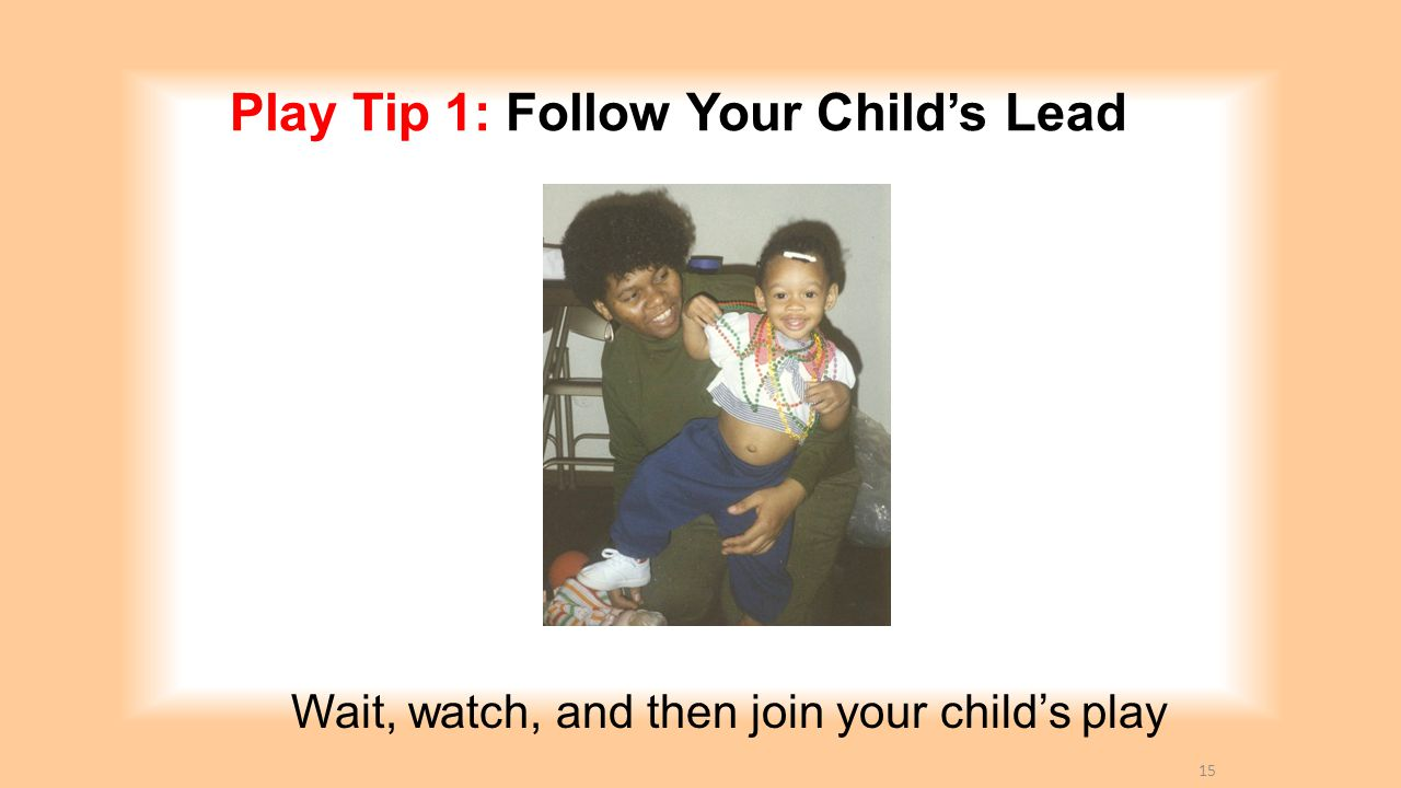 Play Tip 1: Follow Your Child's Lead