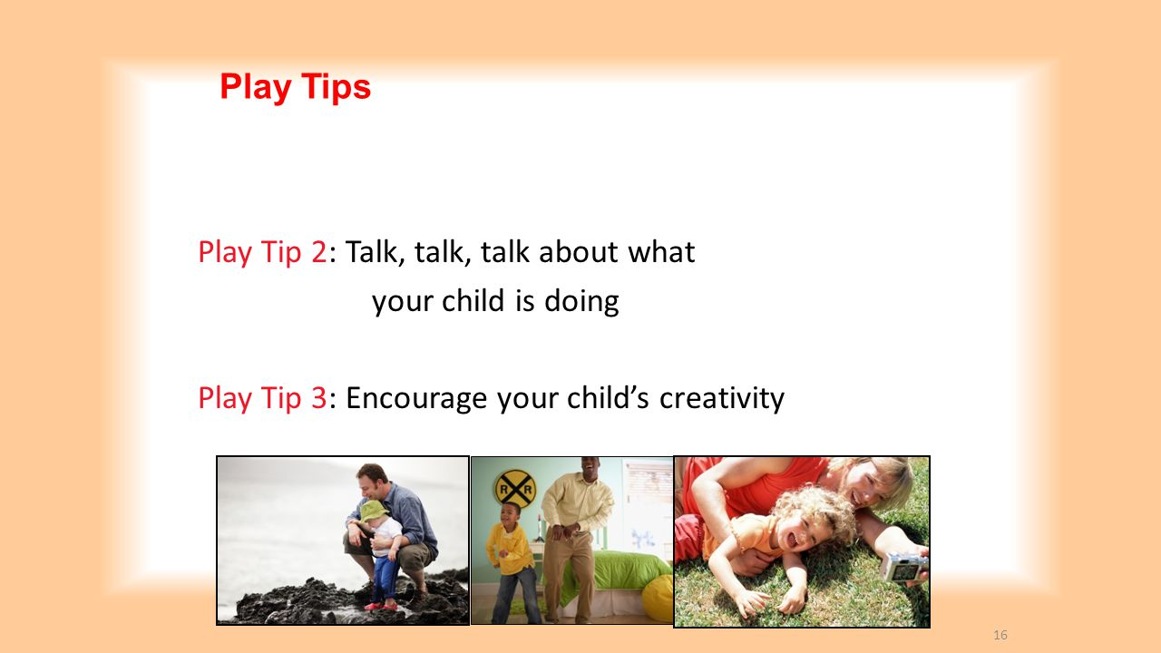 Play Tips Play Tip 2: Talk, talk, talk about what your child is doing