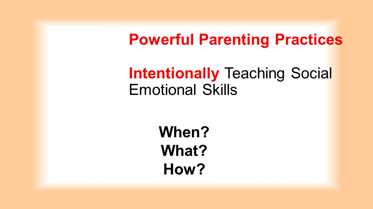 Powerful Parenting Practices Intentionally Teaching Social Emotional Skills