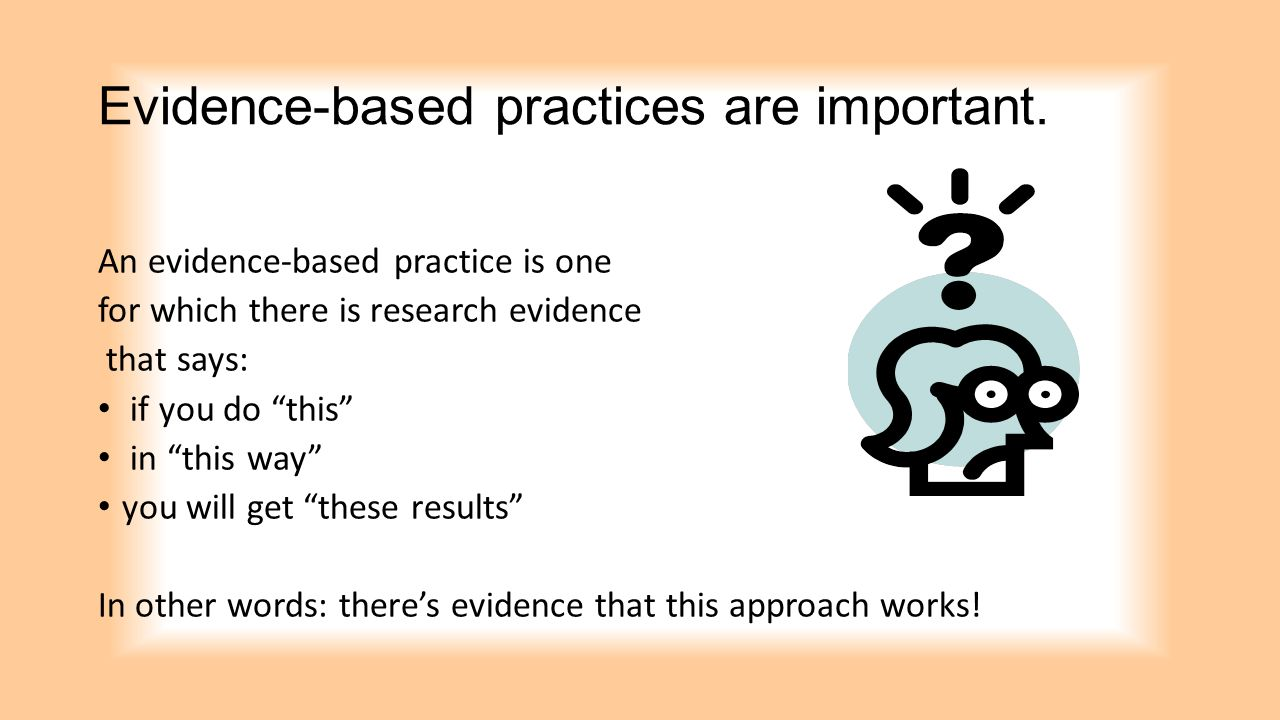 Evidence-based practices are important.