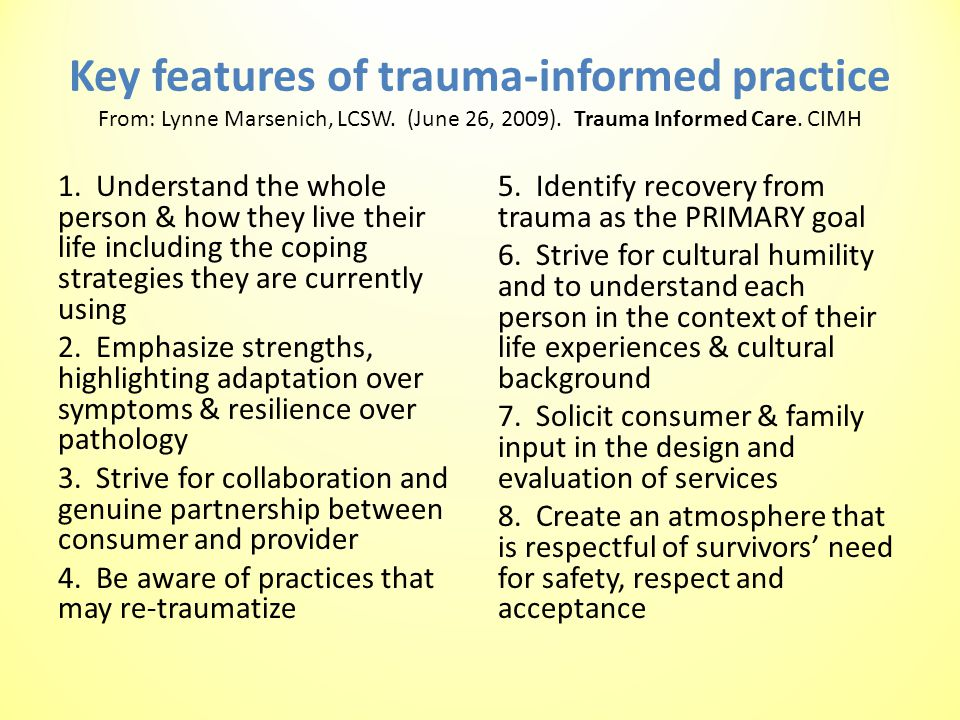 Key features of trauma-informed practice From: Lynne Marsenich, LCSW