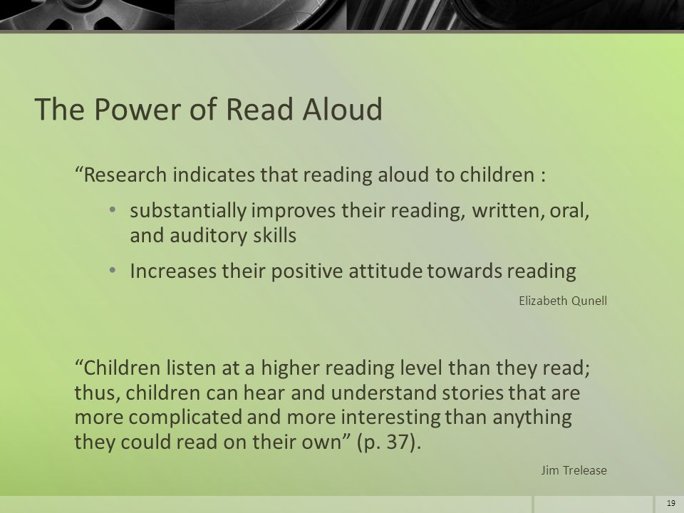The Power of Read Aloud Research indicates that reading aloud to children :