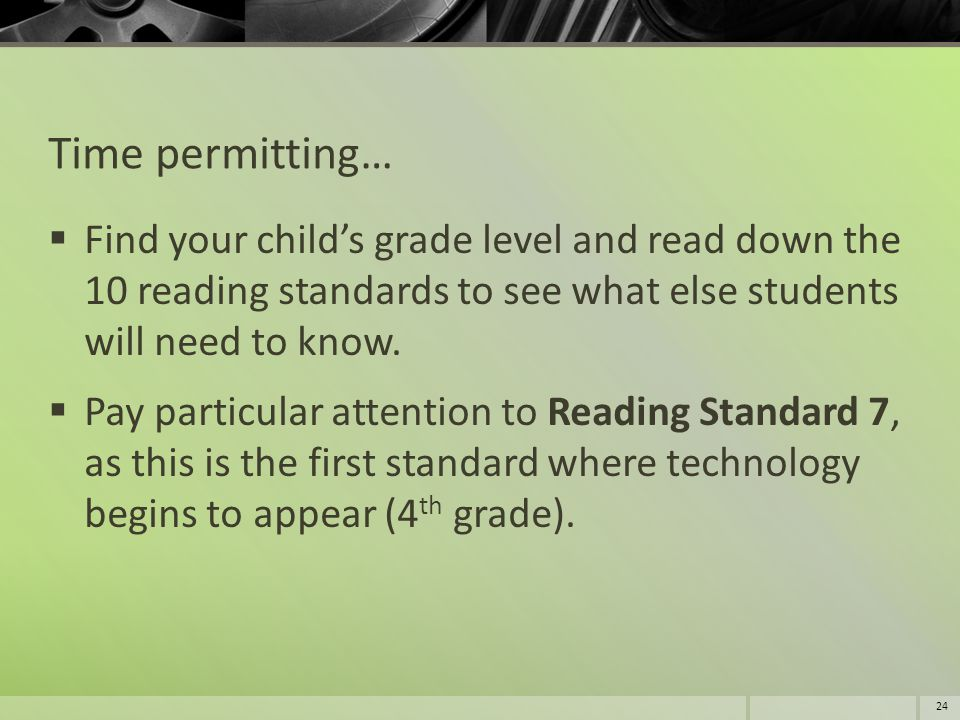 Time permitting… Find your child's grade level and read down the 10 reading standards to see what else students will need to know.