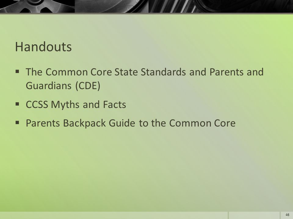 Handouts The Common Core State Standards and Parents and Guardians (CDE) CCSS Myths and Facts.