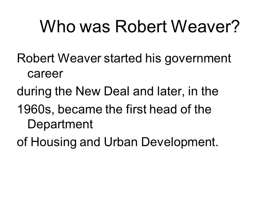 Who was Robert Weaver Robert Weaver started his government career