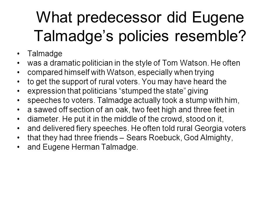 What predecessor did Eugene Talmadge's policies resemble