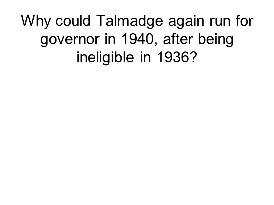 Why could Talmadge again run for governor in 1940, after being ineligible in 1936