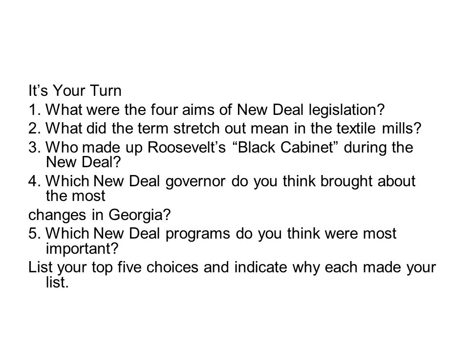 It's Your Turn 1. What were the four aims of New Deal legislation 2. What did the term stretch out mean in the textile mills