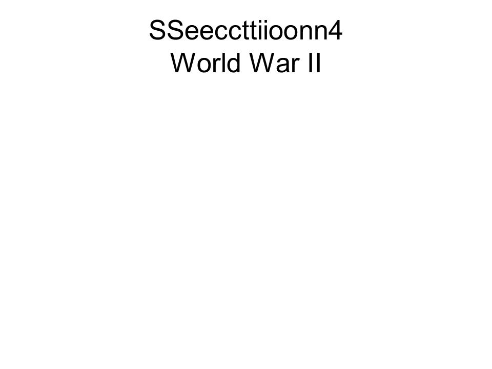 SSeeccttiioonn4 World War II