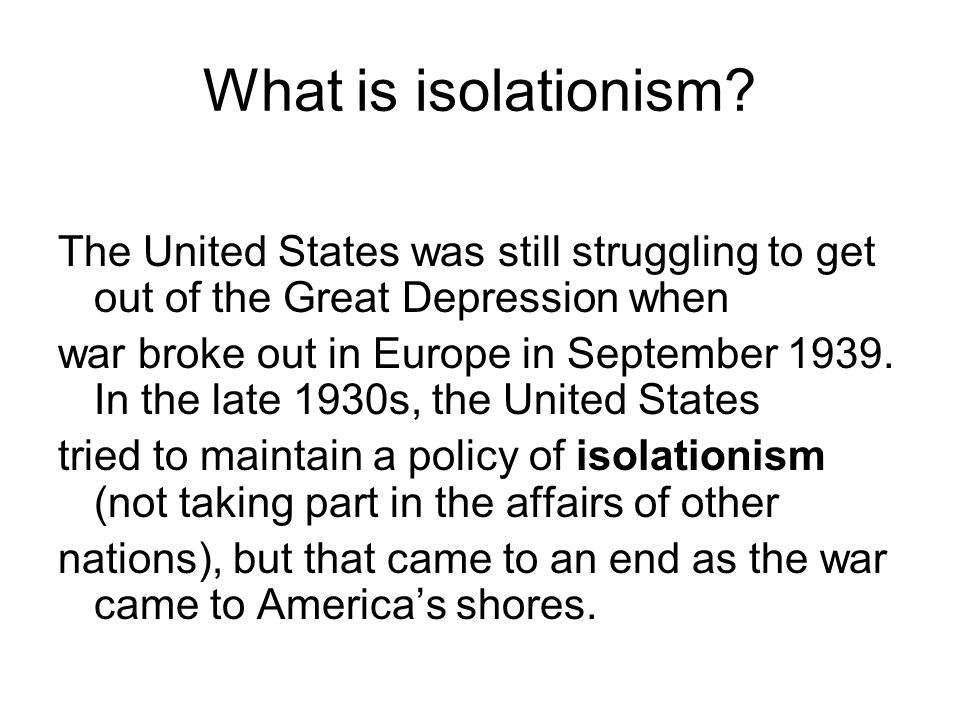 What is isolationism The United States was still struggling to get out of the Great Depression when.
