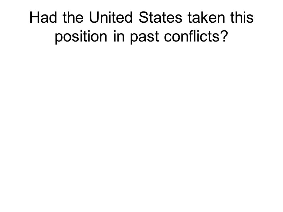 Had the United States taken this position in past conflicts