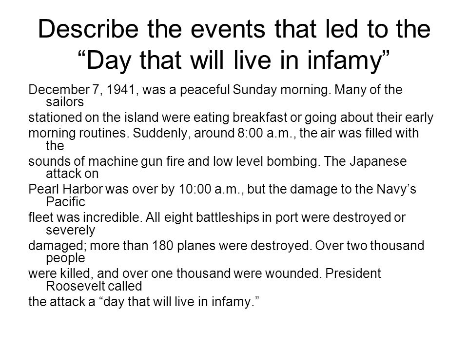 Describe the events that led to the Day that will live in infamy
