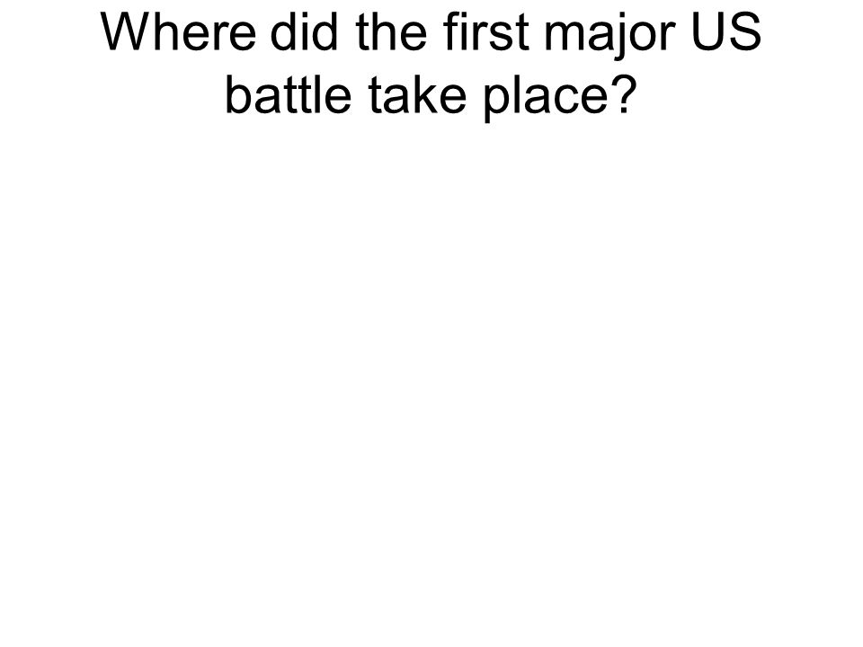 Where did the first major US battle take place