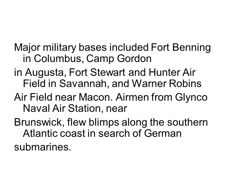 Major military bases included Fort Benning in Columbus, Camp Gordon