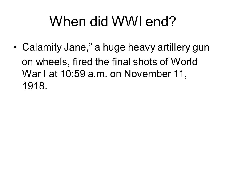 When did WWI end Calamity Jane, a huge heavy artillery gun