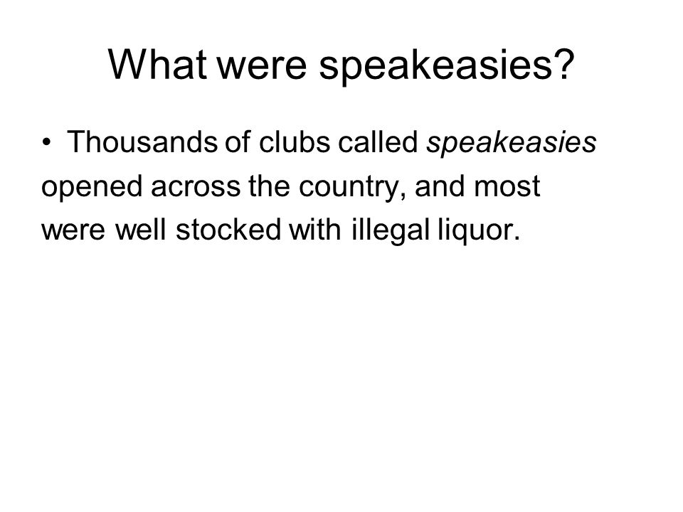 What were speakeasies Thousands of clubs called speakeasies