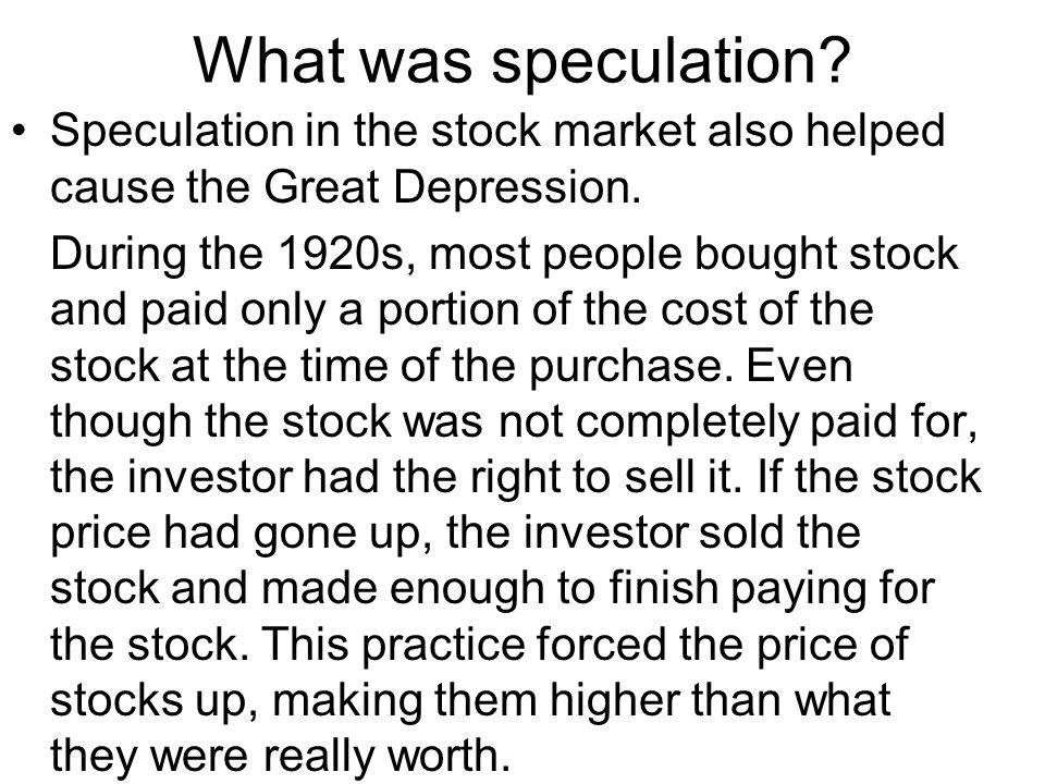 What was speculation Speculation in the stock market also helped cause the Great Depression.