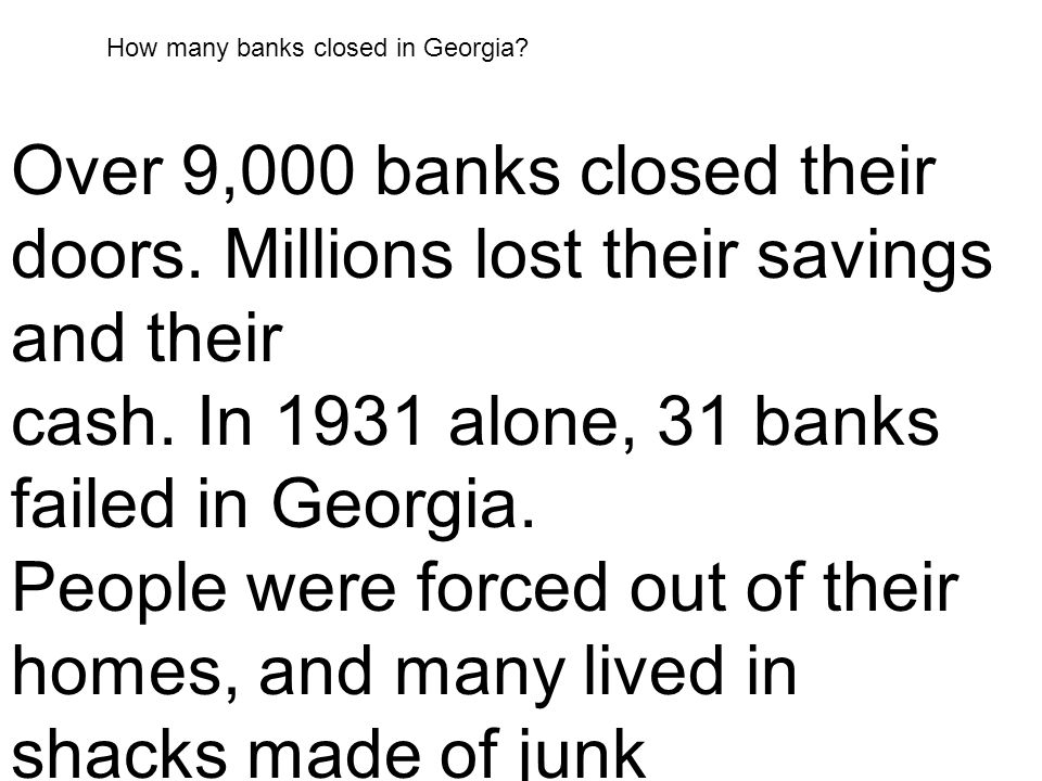 cash. In 1931 alone, 31 banks failed in Georgia.