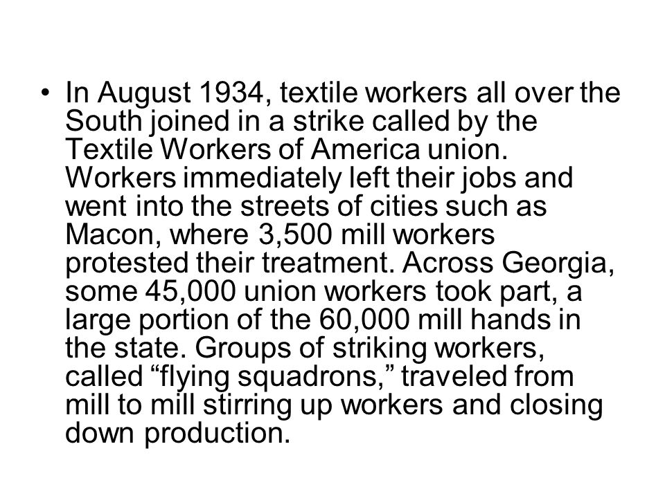In August 1934, textile workers all over the South joined in a strike called by the Textile Workers of America union.