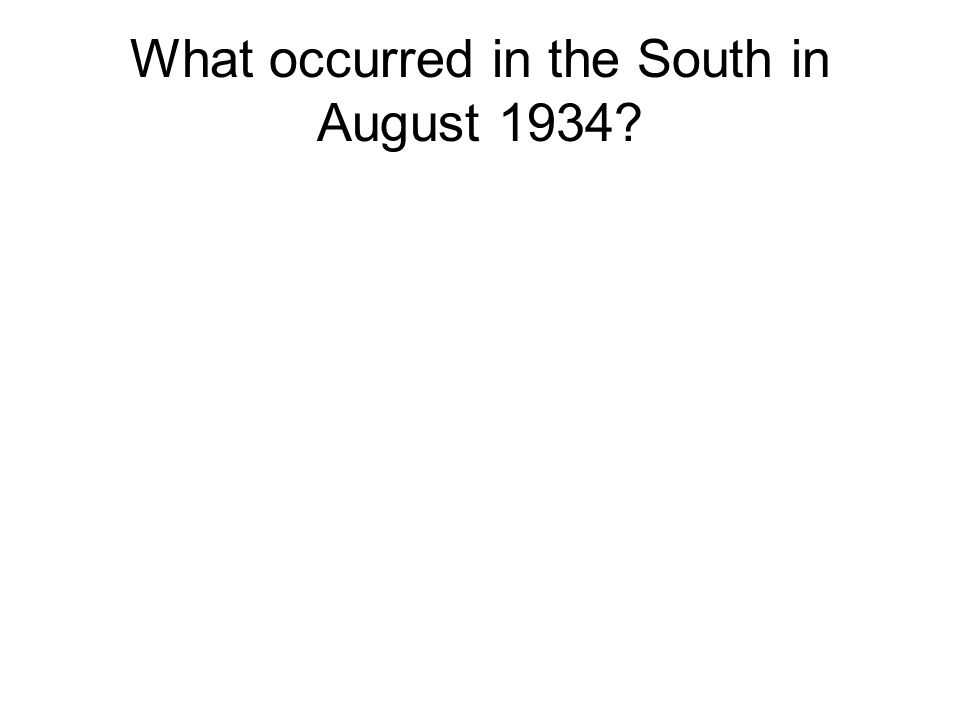 What occurred in the South in August 1934