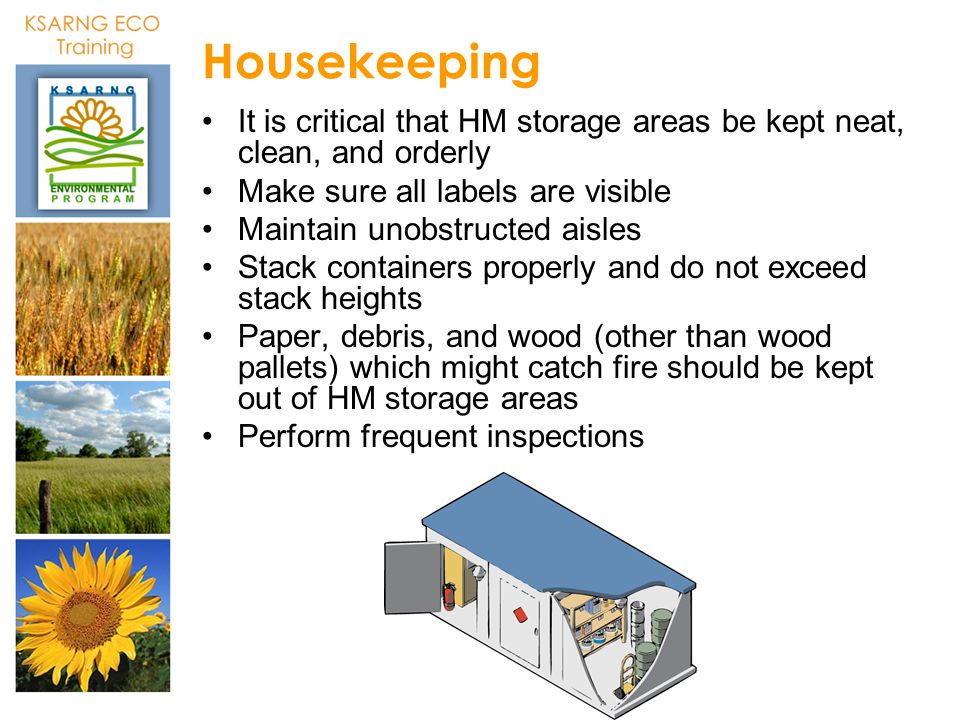Housekeeping It is critical that HM storage areas be kept neat, clean, and orderly. Make sure all labels are visible.