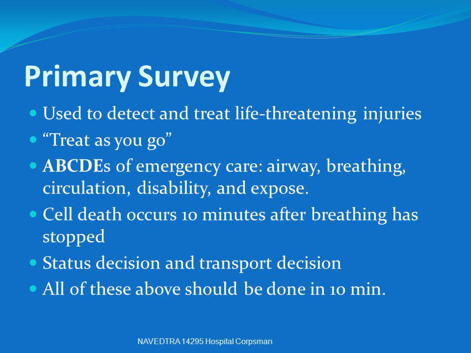 Primary Survey Used to detect and treat life-threatening injuries