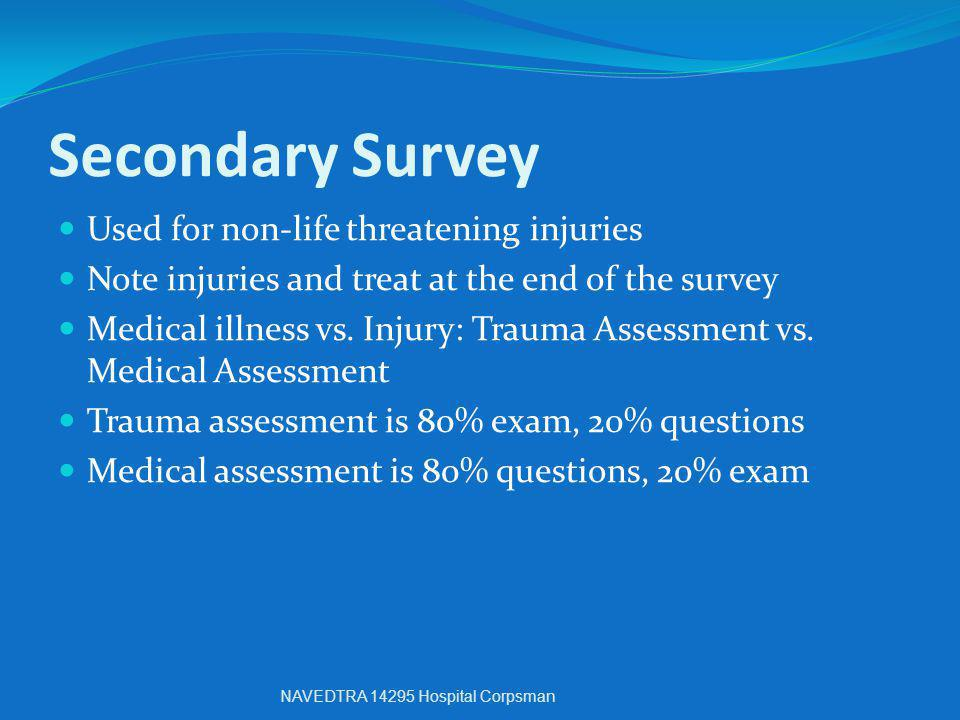 Secondary Survey Used for non-life threatening injuries