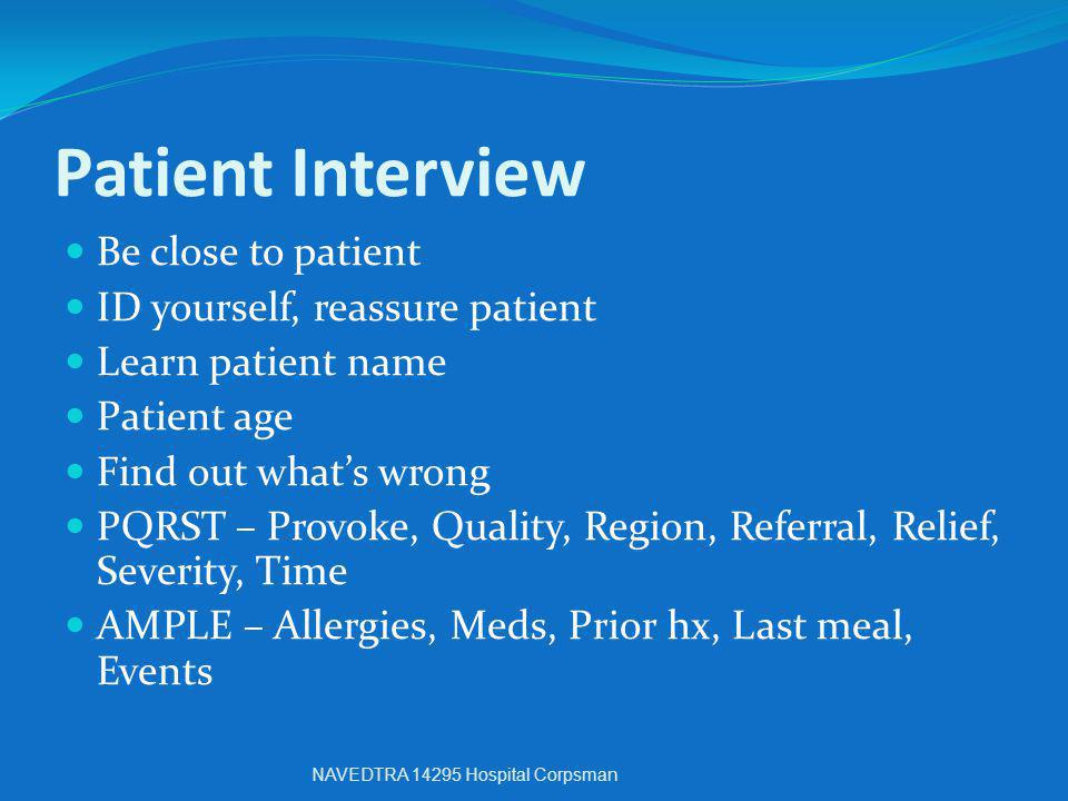 Patient Interview Be close to patient ID yourself, reassure patient