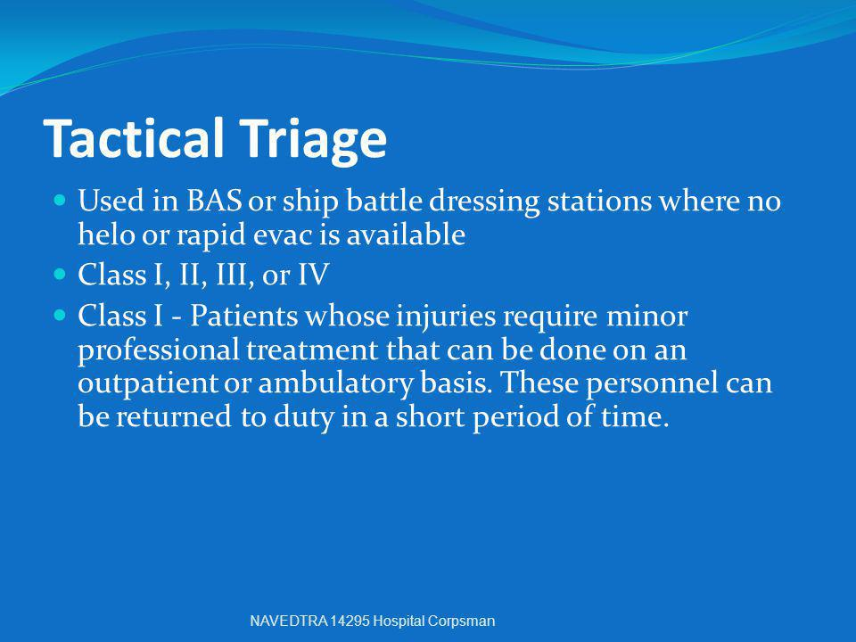 Tactical Triage Used in BAS or ship battle dressing stations where no helo or rapid evac is available.