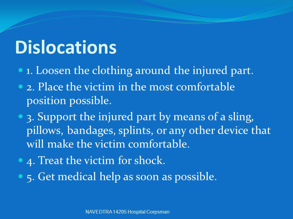 Dislocations 1. Loosen the clothing around the injured part.
