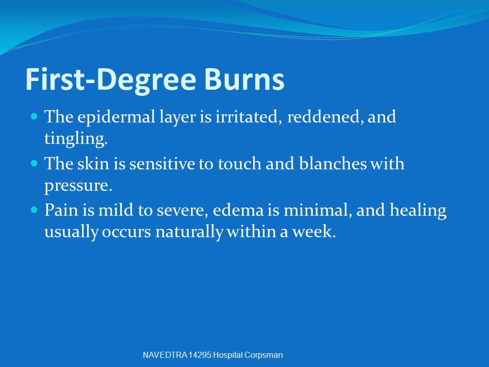 First-Degree Burns The epidermal layer is irritated, reddened, and tingling. The skin is sensitive to touch and blanches with pressure.